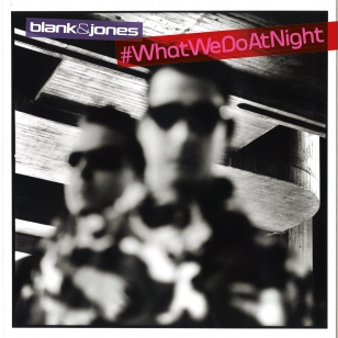 Blank & Jones #WhatWeDoAtNight