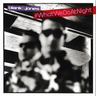 Blank & Jones #WhatWeDoAtNight